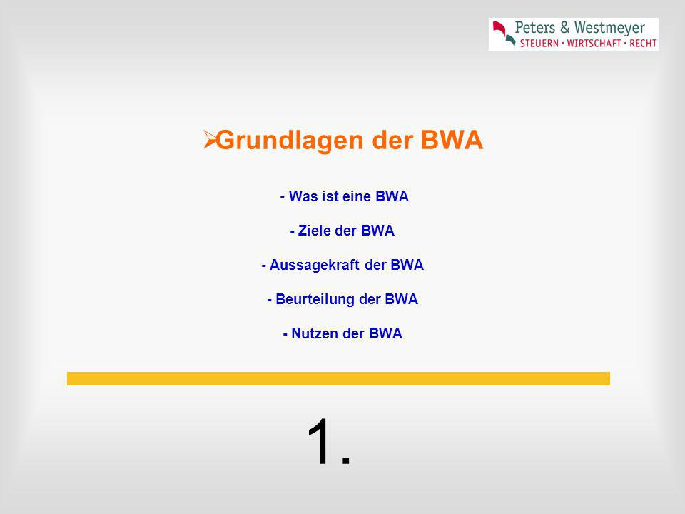 Grundlagen der BWA - Was ist eine BWA - Ziele der BWA - Aussagekraft der BWA - Beurteilung der BWA - Nutzen der BWA