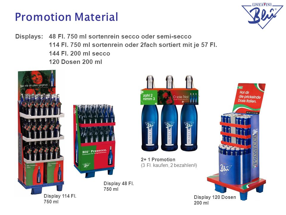 Promotion Material Displays: 48 Fl. 750 ml sortenrein secco oder semi-secco. 114 Fl. 750 ml sortenrein oder 2fach sortiert mit je 57 Fl.