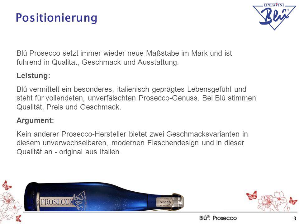 Positionierung Blû Prosecco setzt immer wieder neue Maßstäbe im Mark und ist führend in Qualität, Geschmack und Ausstattung.