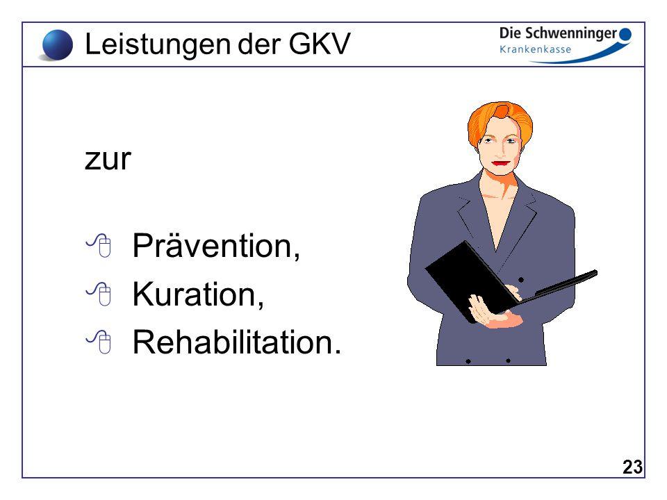 Leistungen der GKV zur Prävention, Kuration, Rehabilitation. 23