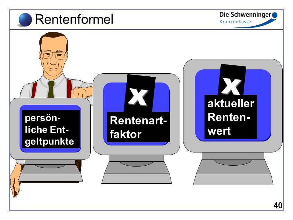 x x Rentenformel aktueller Renten- wert Rentenart- faktor persön-