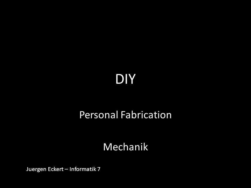 Personal Fabrication Mechanik