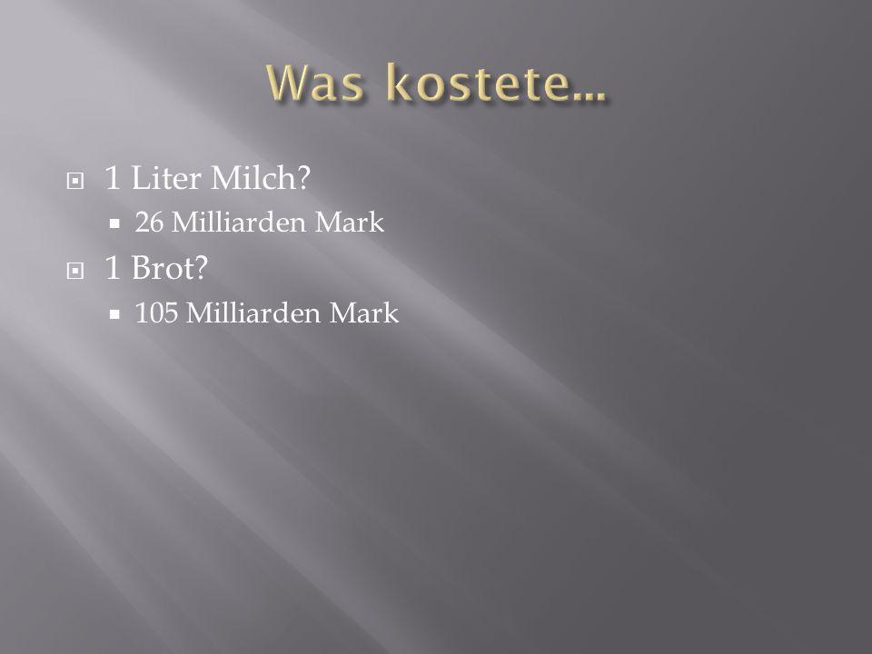 Was kostete... 1 Liter Milch 1 Brot 26 Milliarden Mark