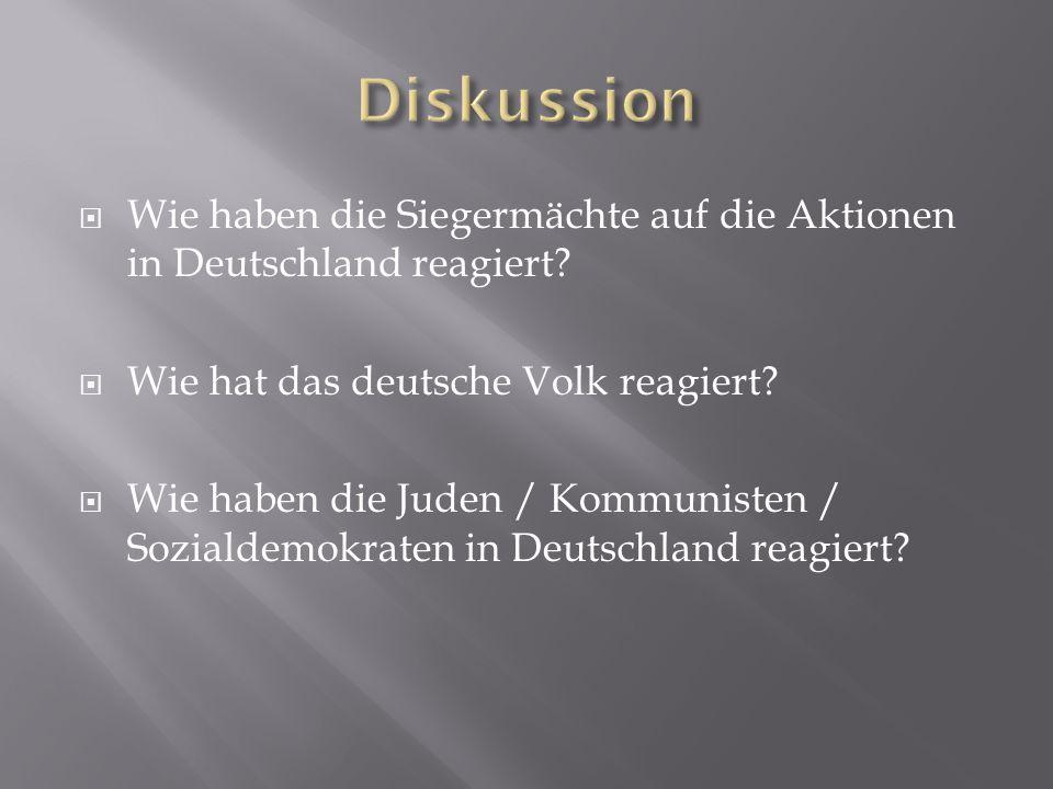 Diskussion Wie haben die Siegermächte auf die Aktionen in Deutschland reagiert Wie hat das deutsche Volk reagiert