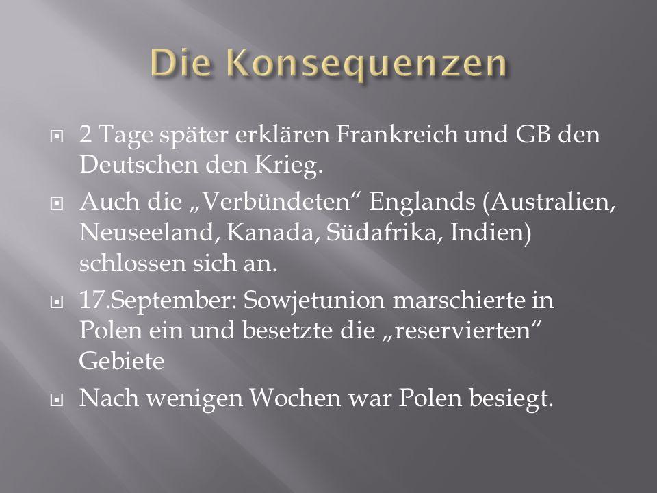 Die Konsequenzen 2 Tage später erklären Frankreich und GB den Deutschen den Krieg.