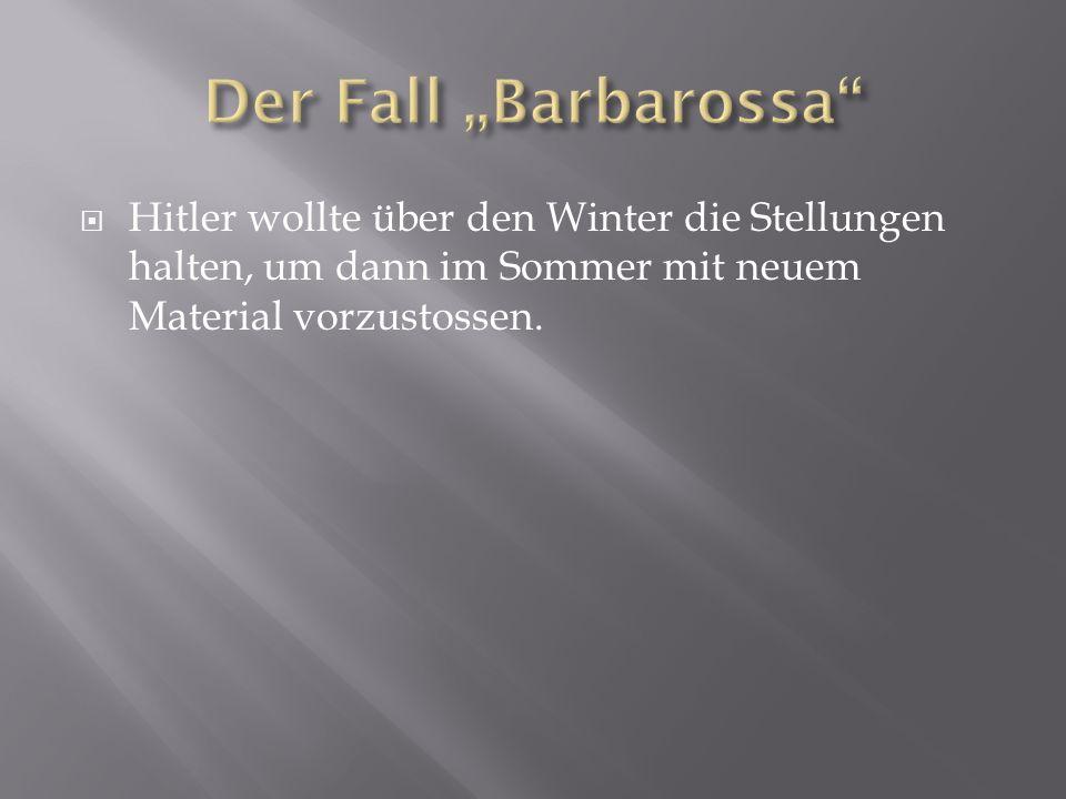 """Der Fall """"Barbarossa Hitler wollte über den Winter die Stellungen halten, um dann im Sommer mit neuem Material vorzustossen."""