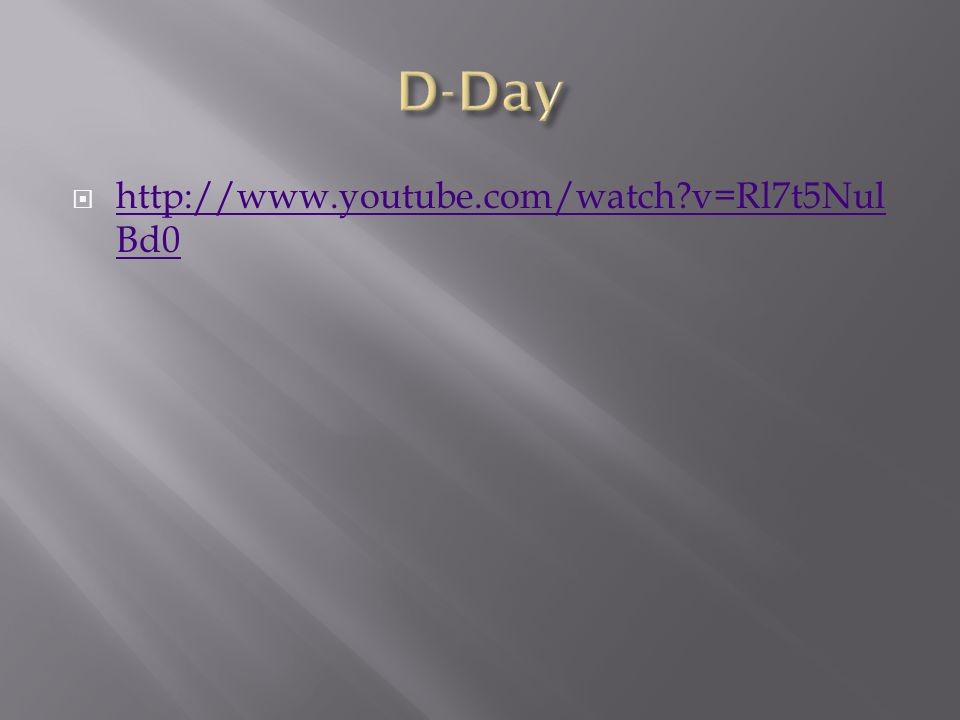 D-Day http://www.youtube.com/watch v=Rl7t5NulBd0