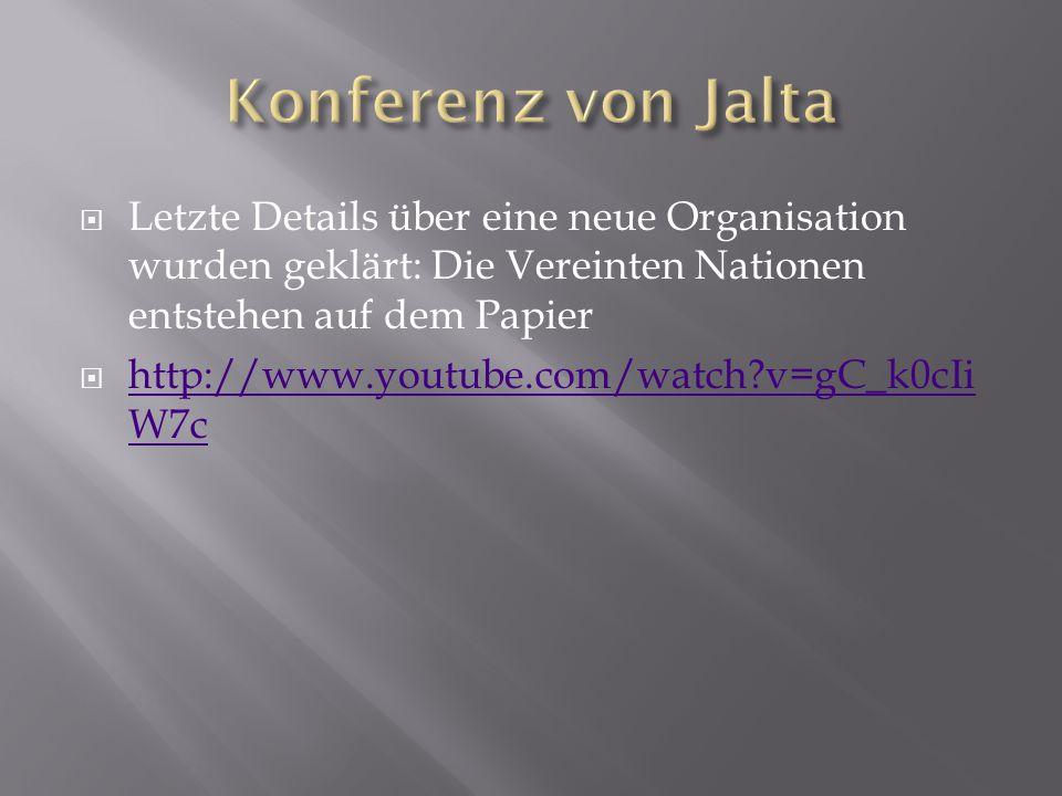 Konferenz von Jalta Letzte Details über eine neue Organisation wurden geklärt: Die Vereinten Nationen entstehen auf dem Papier.