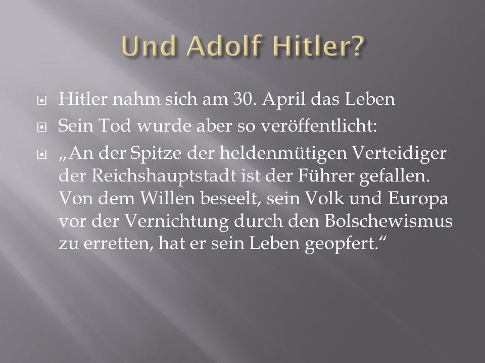 Und Adolf Hitler Hitler nahm sich am 30. April das Leben