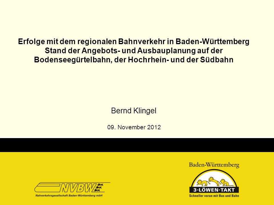 Erfolge mit dem regionalen Bahnverkehr in Baden-Württemberg Stand der Angebots- und Ausbauplanung auf der Bodenseegürtelbahn, der Hochrhein- und der Südbahn