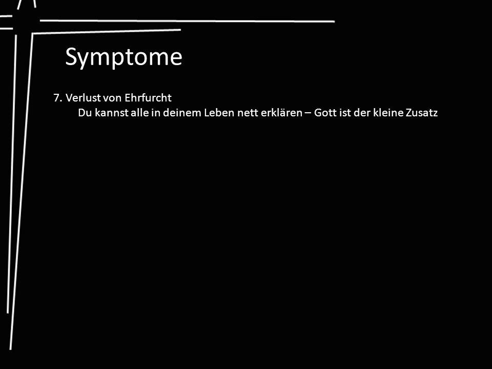 Symptome 7. Verlust von Ehrfurcht
