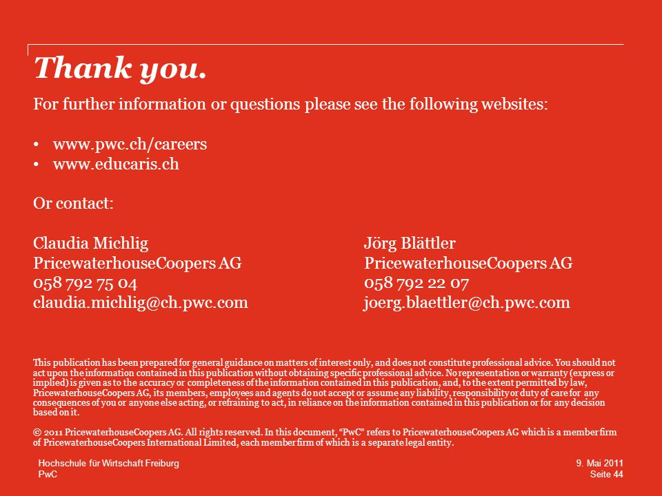 Thank you. For further information or questions please see the following websites: www.pwc.ch/careers.