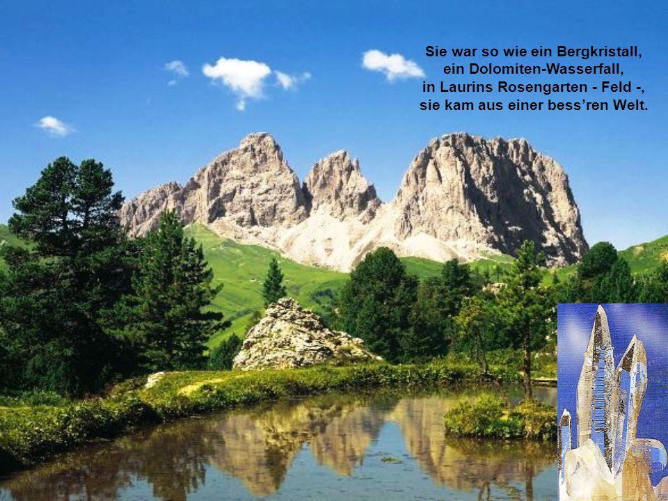 Sie war so wie ein Bergkristall, ein Dolomiten-Wasserfall,