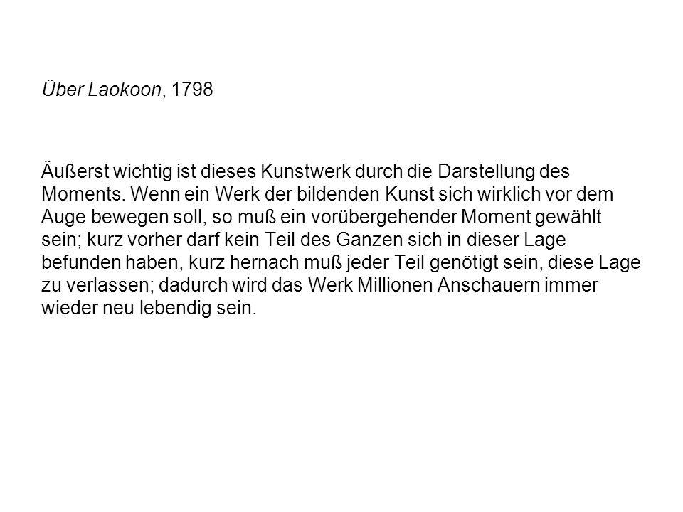 Über Laokoon, 1798 Äußerst wichtig ist dieses Kunstwerk durch die Darstellung des Moments.