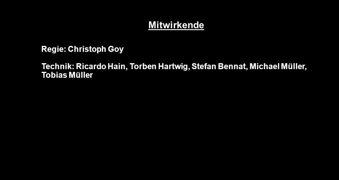 Mitwirkende Regie: Christoph Goy