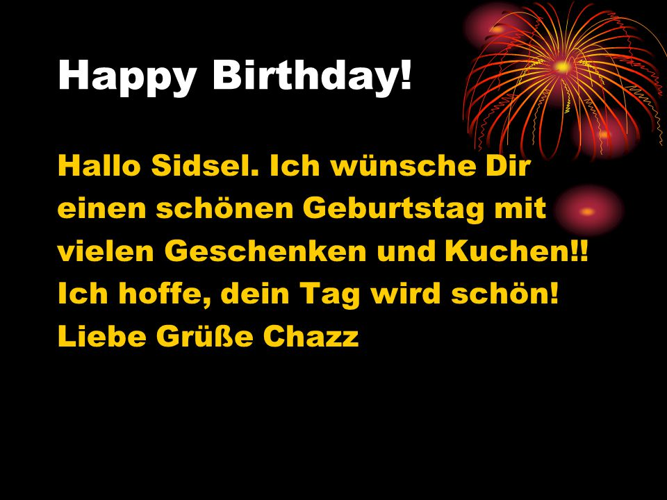Happy Birthday! Hallo Sidsel. Ich wünsche Dir