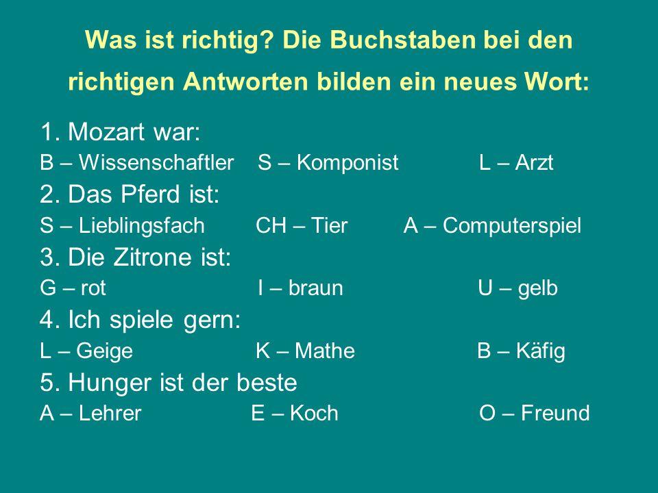 Was ist richtig Die Buchstaben bei den richtigen Antworten bilden ein neues Wort: