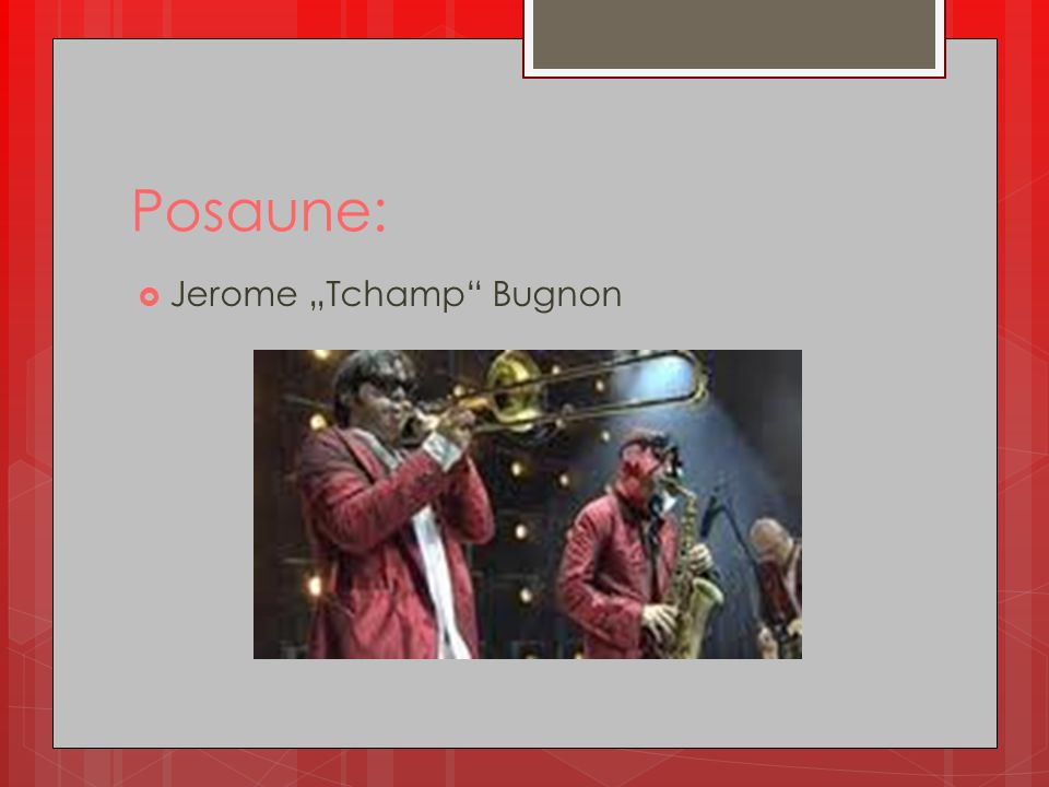 "Posaune: Jerome ""Tchamp Bugnon"