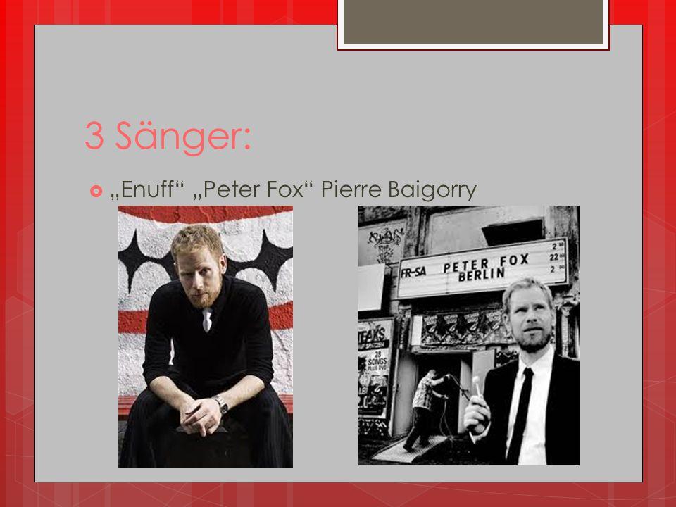"3 Sänger: ""Enuff ""Peter Fox Pierre Baigorry"