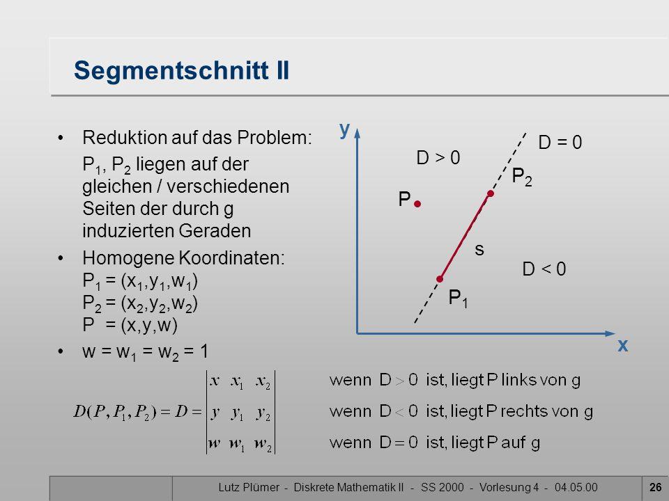 Segmentschnitt II y P2 P s P1 x Reduktion auf das Problem: D = 0