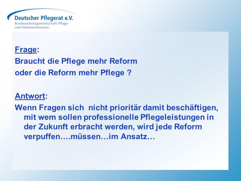 Frage: Braucht die Pflege mehr Reform. oder die Reform mehr Pflege Antwort:
