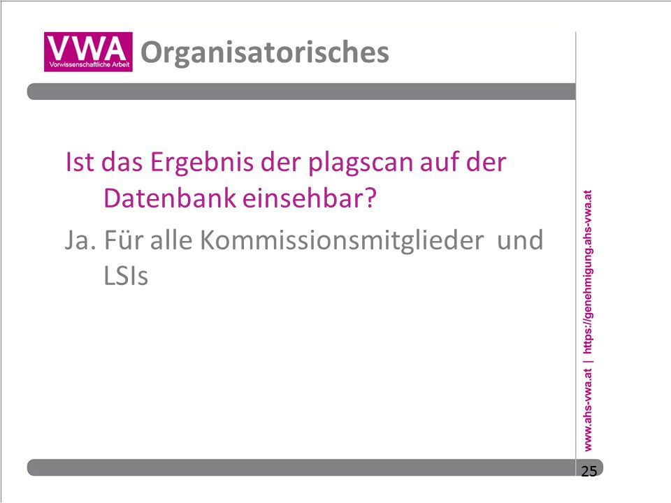 Organisatorisches Ist das Ergebnis der plagscan auf der Datenbank einsehbar Ja. Für alle Kommissionsmitglieder und LSIs.