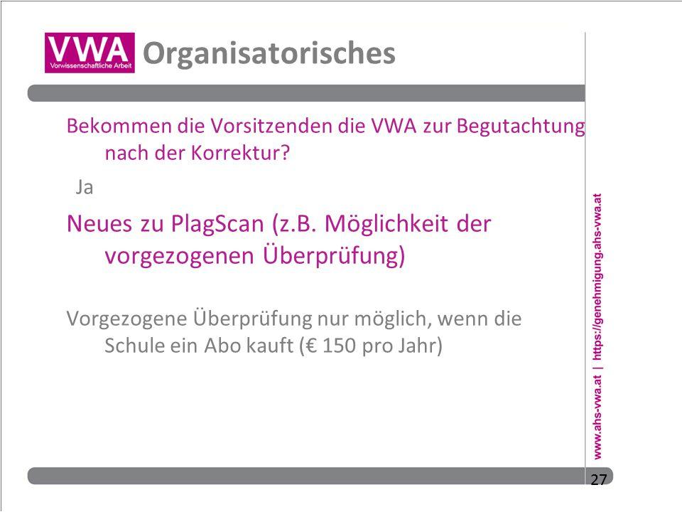 Organisatorisches Bekommen die Vorsitzenden die VWA zur Begutachtung nach der Korrektur Ja.