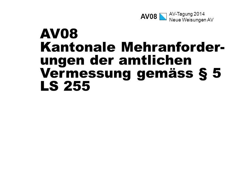 AV08 AV08 Kantonale Mehranforder-ungen der amtlichen Vermessung gemäss § 5 LS 255