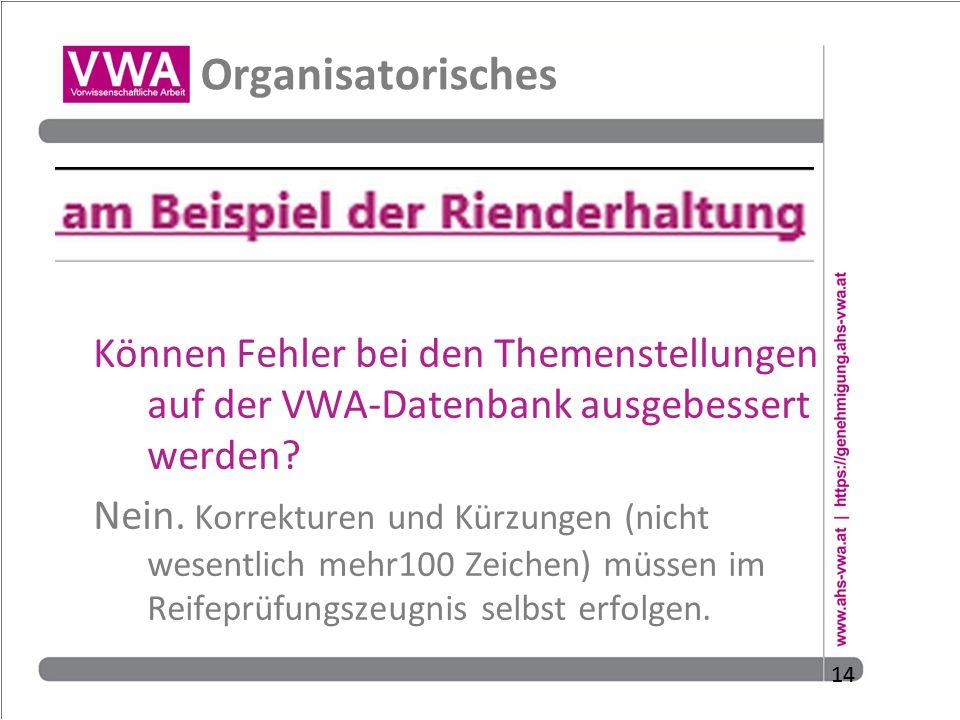 Organisatorisches Können Fehler bei den Themenstellungen auf der VWA-Datenbank ausgebessert werden