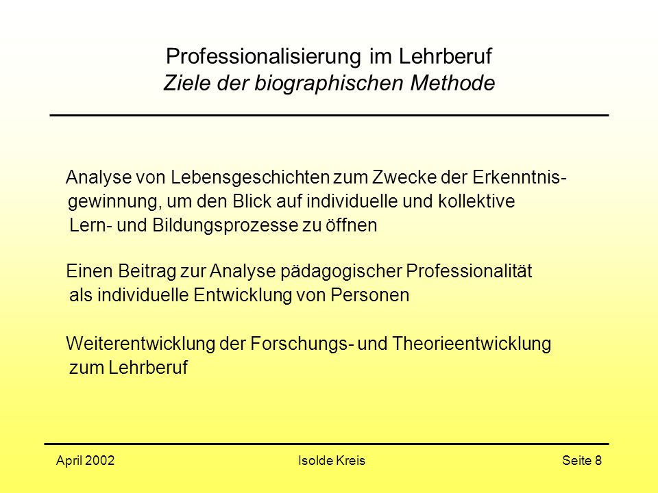 Professionalisierung im Lehrberuf Ziele der biographischen Methode