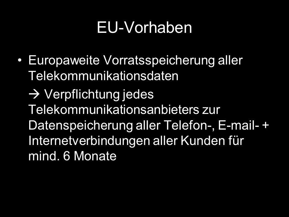 EU-Vorhaben Europaweite Vorratsspeicherung aller Telekommunikationsdaten.