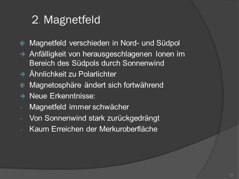 2. Magnetfeld Magnetfeld verschieden in Nord- und Südpol