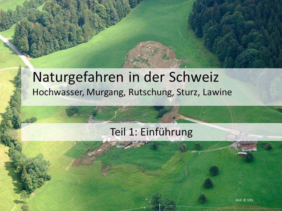 Naturgefahren in der Schweiz Hochwasser, Murgang, Rutschung, Sturz, Lawine