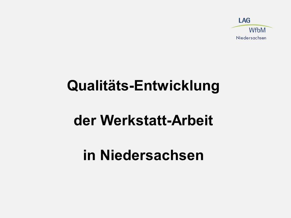 Qualitäts-Entwicklung der Werkstatt-Arbeit in Niedersachsen