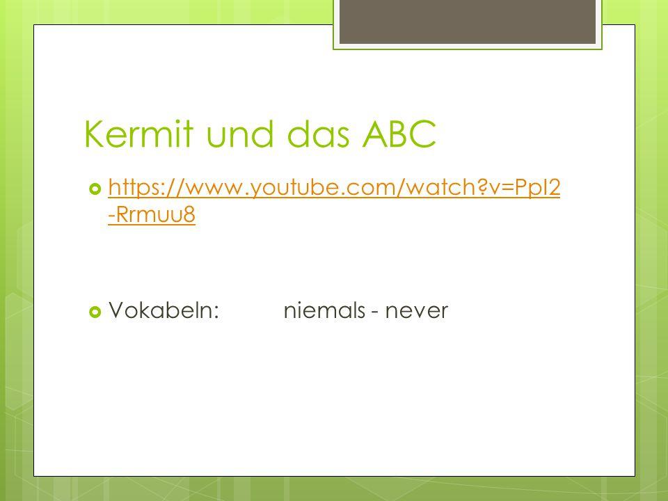 Kermit und das ABC https://www.youtube.com/watch v=PpI2-Rrmuu8