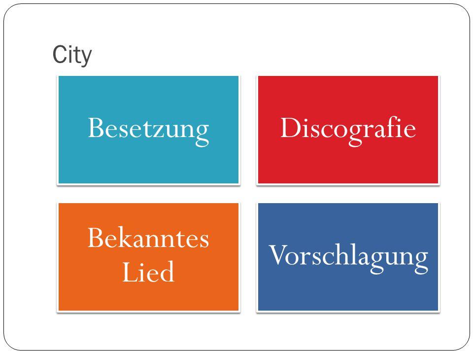 Besetzung Discografie Bekanntes Lied Vorschlagung City
