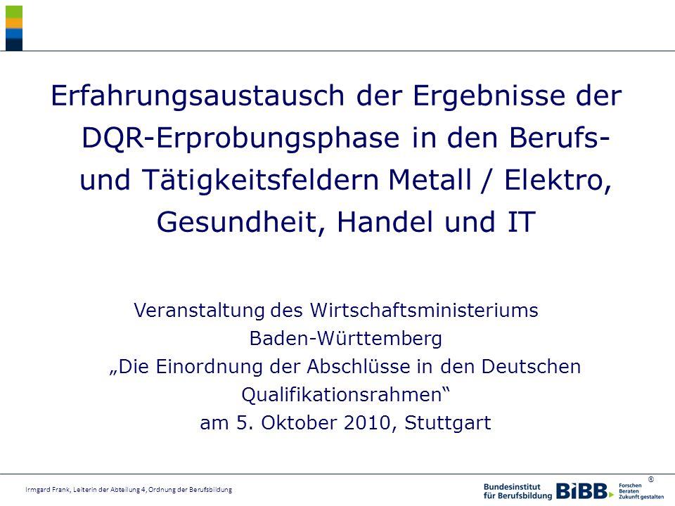 Erfahrungsaustausch der Ergebnisse der DQR-Erprobungsphase in den Berufs- und Tätigkeitsfeldern Metall / Elektro, Gesundheit, Handel und IT