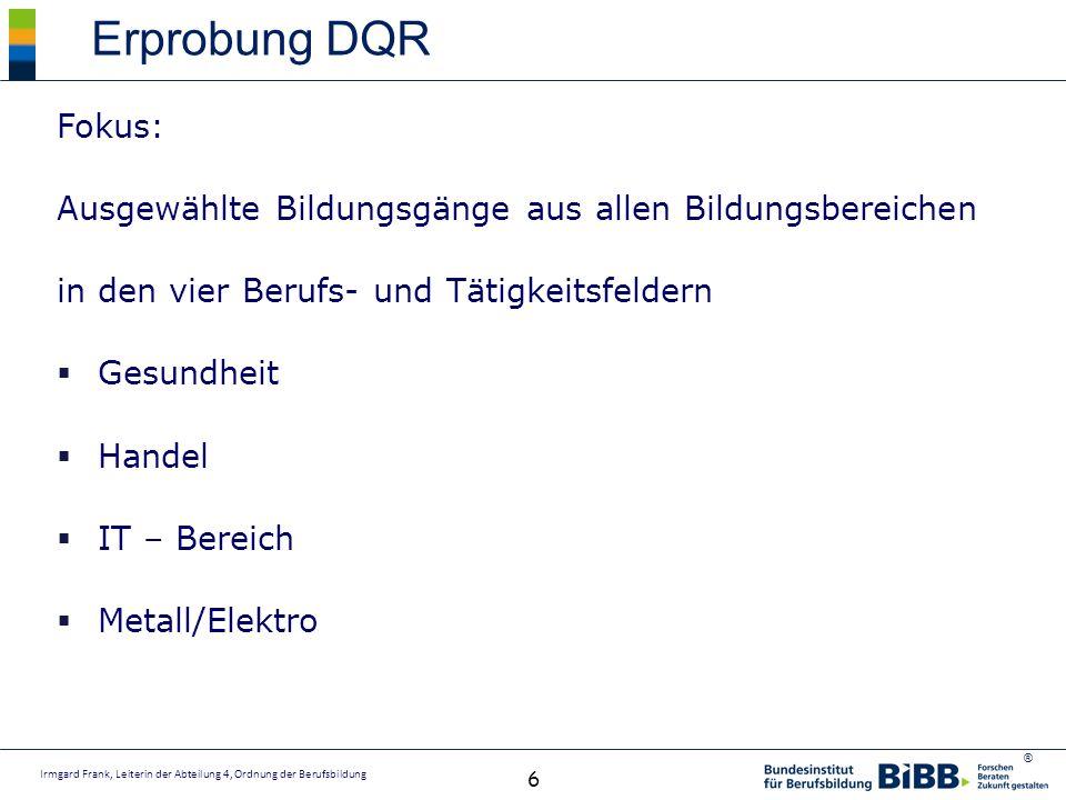 Erprobung DQR Fokus: Ausgewählte Bildungsgänge aus allen Bildungsbereichen. in den vier Berufs- und Tätigkeitsfeldern.