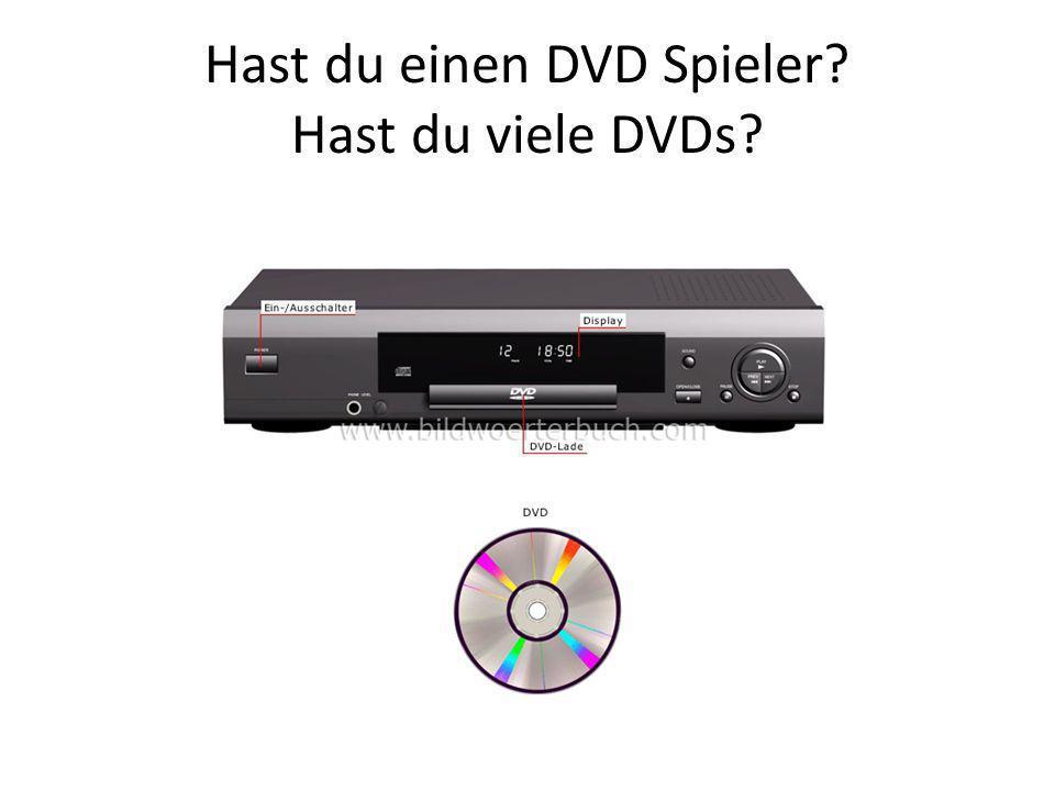 Hast du einen DVD Spieler Hast du viele DVDs