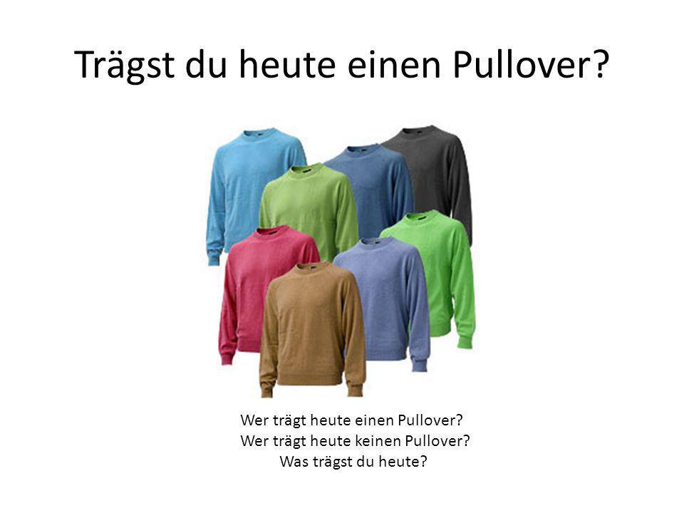 Trägst du heute einen Pullover
