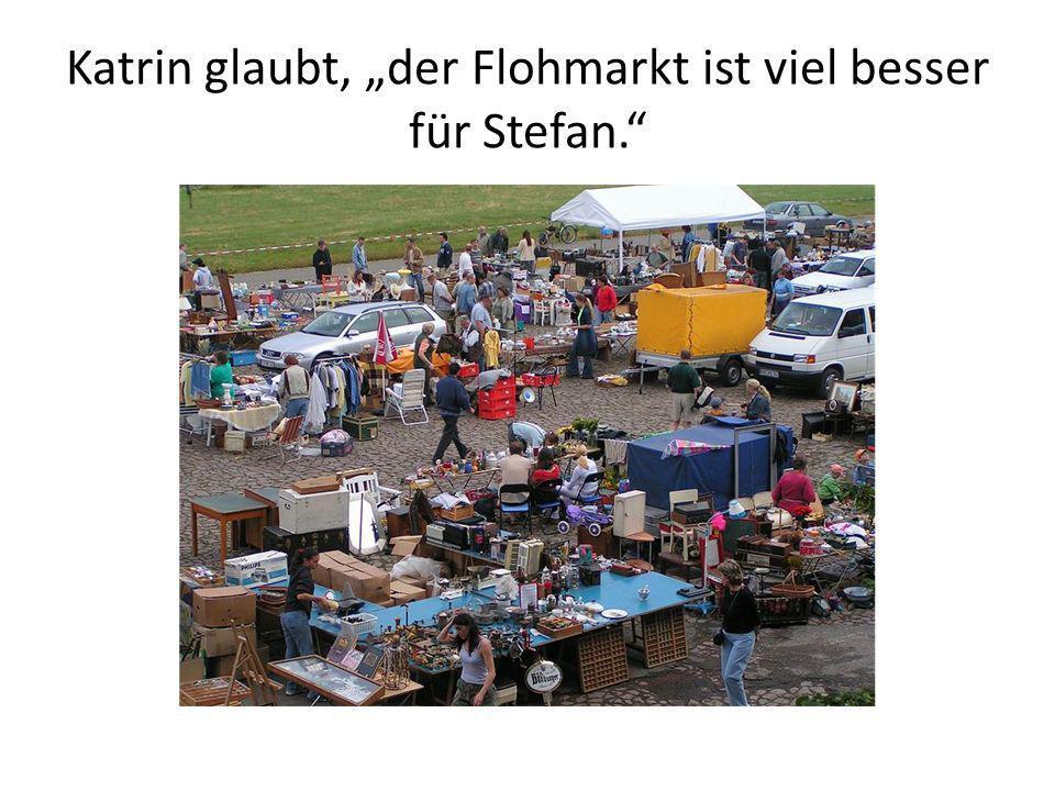 """Katrin glaubt, """"der Flohmarkt ist viel besser für Stefan."""