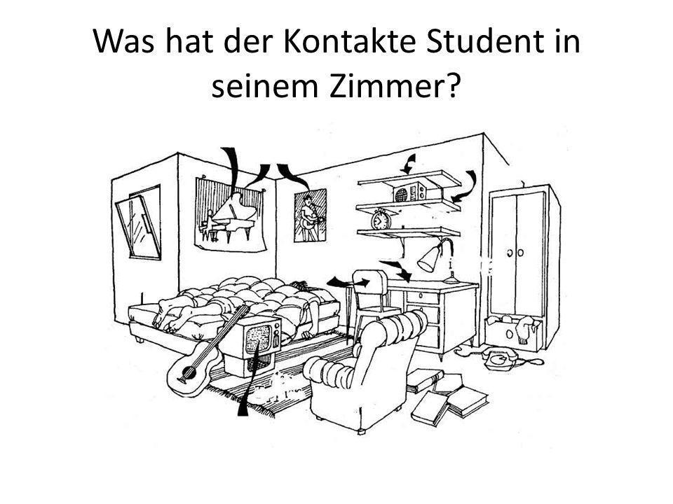 Was hat der Kontakte Student in seinem Zimmer
