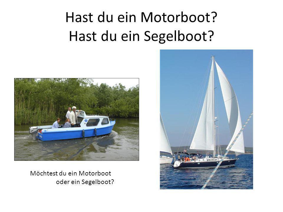 Hast du ein Motorboot Hast du ein Segelboot