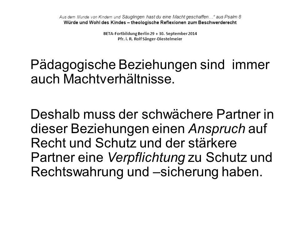 Aus dem Munde von Kindern und Säuglingen hast du eine Macht geschaffen… aus Psalm 8 Würde und Wohl des Kindes – theologische Reflexionen zum Beschwerderecht BETA-Fortbildung Berlin 29 + 30. September 2014 Pfr. i. R. Rolf Sänger-Diestelmeier