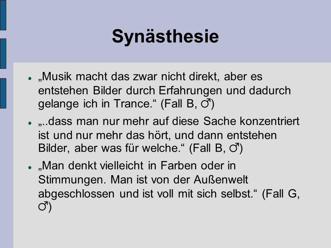 """Synästhesie """"Musik macht das zwar nicht direkt, aber es entstehen Bilder durch Erfahrungen und dadurch gelange ich in Trance. (Fall B, ♂)"""