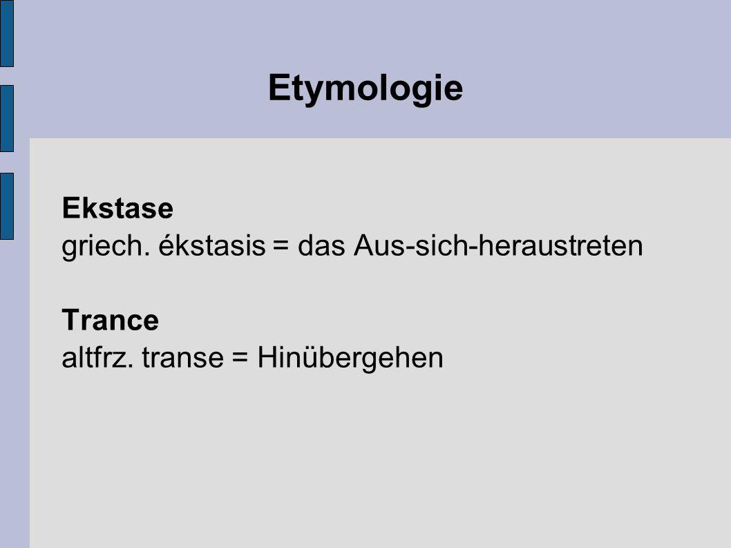 Etymologie Ekstase griech. ékstasis = das Aus-sich-heraustreten Trance
