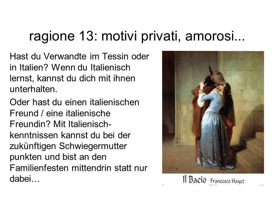 ragione 13: motivi privati, amorosi...