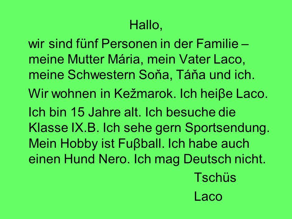 Hallo, wir sind fünf Personen in der Familie – meine Mutter Mária, mein Vater Laco, meine Schwestern Soňa, Táňa und ich.