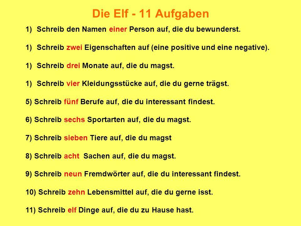 Die Elf - 11 Aufgaben Schreib den Namen einer Person auf, die du bewunderst. Schreib zwei Eigenschaften auf (eine positive und eine negative).