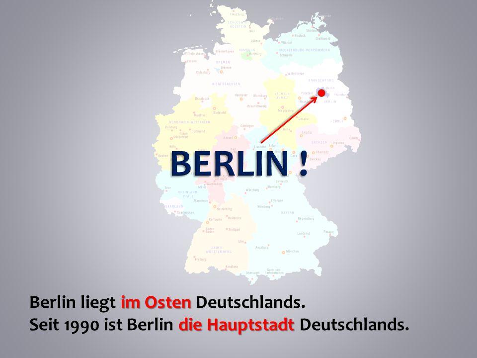 BERLIN ! Berlin liegt im Osten Deutschlands.